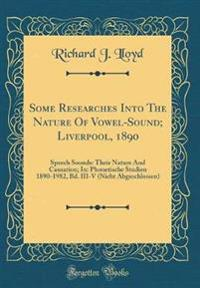 Some Researches Into the Nature of Vowel-Sound; Liverpool, 1890: Speech Sounds: Their Nature and Causation; In: Phonetische Studien 1890-1982, Bd. III