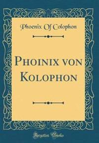 Phoinix von Kolophon (Classic Reprint)