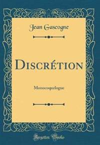 Discrétion: Monocoquelogue (Classic Reprint)