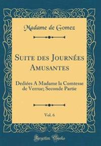 Suite Des Journées Amusantes, Vol. 6: Dediées a Madame La Comtesse de Verrue; Seconde Partie (Classic Reprint)