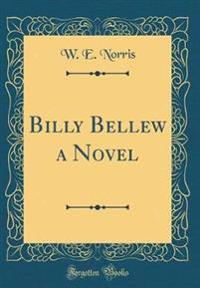 Billy Bellew a Novel (Classic Reprint)