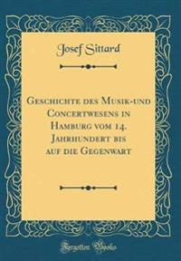 Geschichte des Musik-und Concertwesens in Hamburg vom 14. Jahrhundert bis auf die Gegenwart (Classic Reprint)