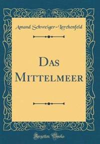 Das Mittelmeer (Classic Reprint)