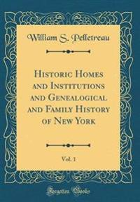 Historic Homes and Institutions and Genealogical and Family History of New York, Vol. 1 (Classic Reprint)