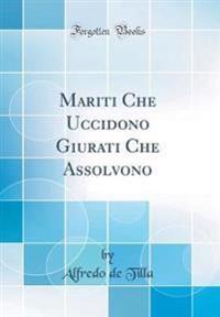 Mariti Che Uccidono Giurati Che Assolvono (Classic Reprint)