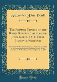 The Primary Charge of the Right Reverend Alexander John Doull, D.D., First Bishop of Kootenay
