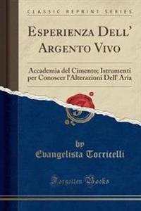 Esperienza Dell' Argento Vivo: Accademia del Cimento; Istrumenti Per Conoscer L'Alterazioni Dell' Aria (Classic Reprint)