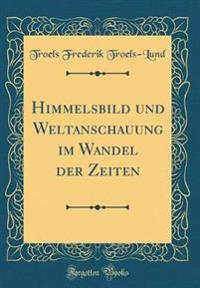 Himmelsbild und Weltanschauung im Wandel der Zeiten (Classic Reprint)