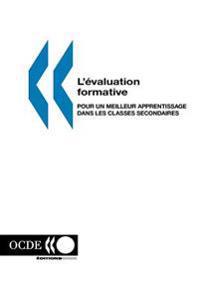 L'Evaluation Formative: Pour Un Meilleur Apprentissage Dans Les Classes Secondaires