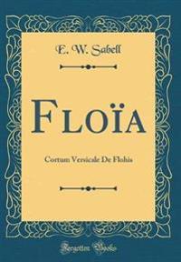 Floïa: Cortum Versicale de Flohis (Classic Reprint)