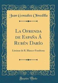 La Ofrenda de España Á Rubén Darío: Liminar de R. Blanco-Fombona (Classic Reprint)