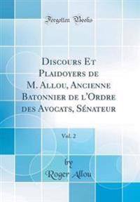 Discours Et Plaidoyers de M. Allou, Ancienne Batonnier de l'Ordre des Avocats, Sénateur, Vol. 2 (Classic Reprint)