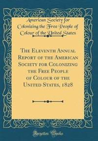 The Eleventh Annual Report of the American Society for Colonizing the Free People of Colour of the United States, 1828 (Classic Reprint)