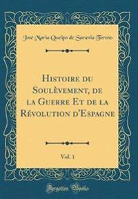 Histoire du Soulèvement, de la Guerre Et de la Révolution d'Espagne, Vol. 1 (Classic Reprint)