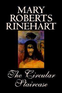 The Circular Staircase by Mary Roberts Rinehart, Fiction, Classics, Mystery & Detective