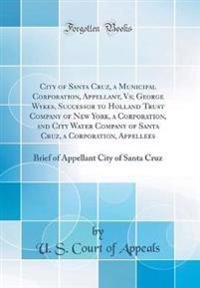 City of Santa Cruz, a Municipal Corporation, Appellant, Vs; George Wykes, Successor to Holland Trust Company of New York, a Corporation, and City Water Company of Santa Cruz, a Corporation, Appellees