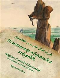 Illustrerade Afghanska Ordsprak (Swedish Edition): Afghan Proverbs in Swedish and Dari Persian