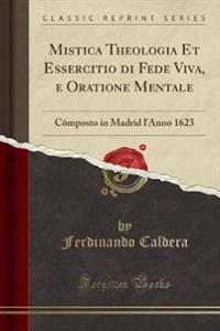 Mistica Theologia Et Essercitio di Fede Viva, e Oratione Mentale