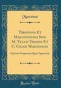 Tironiana Et Maecenatiana Sive M. Tullii Tironis Et C. Cilnii Maecenatis