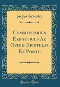 Commentarius Exegeticus Ad Ovidii Epistulas Ex Ponto (Classic Reprint)
