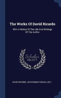 The Works Of David Ricardo: With A Notice Of The Life And Writings Of The Author