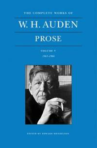 The Complete Works of W. H. Auden, Volume V: Prose: 1963-1968