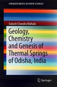 Geology, Chemistry and Genesis of Thermal Springs of Odisha, India