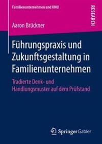 Führungspraxis Und Zukunftsgestaltung in Familienunternehmen