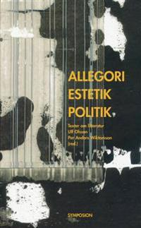 Allegori, estetik, politik : texter om litteratur