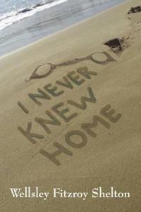 I Never Knew Home