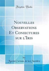Nouvelles Observations Et Coniectures sur l'Iris (Classic Reprint)