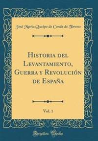 Historia del Levantamiento, Guerra y Revolución de España, Vol. 1 (Classic Reprint)