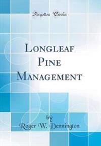 Longleaf Pine Management (Classic Reprint)