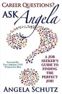 Career Questions? Ask Angela: A Job-Seekers Guide to Finding the Perfect Job