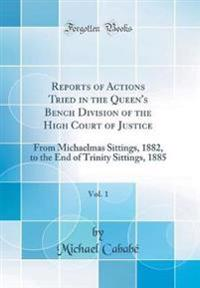 Reports of Actions Tried in the Queen's Bench Division of the High Court of Justice, Vol. 1