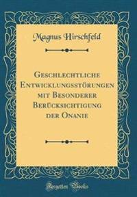 Geschlechtliche Entwicklungsstörungen mit Besonderer Berücksichtigung der Onanie (Classic Reprint)