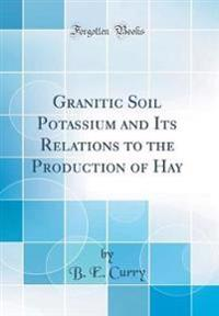 Granitic Soil Potassium and Its Relations to the Production of Hay (Classic Reprint)