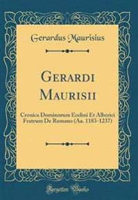 Gerardi Maurisii: Cronica Dominorum Ecelini Et Alberici Fratrum de Romano (AA. 1183-1237) (Classic Reprint)