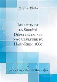 Bulletin de la Société Départementale d'Agriculture du Haut-Rhin, 1860 (Classic Reprint)