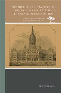 The Historical, Statistical and Industrial Review of the State of Connecticut