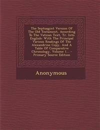 The Septuagint Version Of The Old Testament, According To The Vatican Text, Tr. Into English: With The Principal Various Readings Of The Alexandrine C