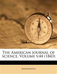 The American journal of science. Volume v.44 (1843)