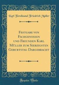 Festgabe von Fachgenossen und Freunden Karl Müller zum Siebzigsten Geburtstag Dargebracht (Classic Reprint)