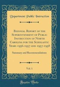 Biennial Report of the Superintendent of Public Instruction of North Carolina for the Scholastic Years 1956-1957 and 1957-1958, Vol. 1