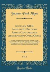 Sæculum XII S. Anselmi Ex Beccensi Abbate Cantuariensis Archiepiscopi Opera Omnia, Vol. 1