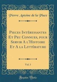 Pieces Int'ressantes Et Peu Connues, Pour Servir A L'Histoire Et a la Litt'rature, Vol. 3 (Classic Reprint)