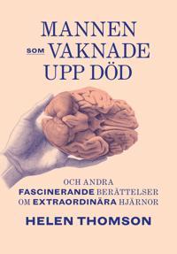 Mannen som vaknade upp död och andra fascinerande berättelser om extraordinära hjärnor