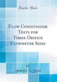 Flow Conditioner Tests for Three Orifice Flowmeter Sizes (Classic Reprint)
