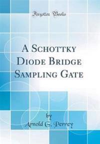 A Schottky Diode Bridge Sampling Gate (Classic Reprint)