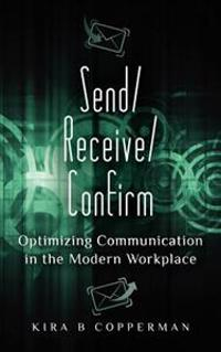 Send/Receive/Confirm: Optimizing Communication in the Modern Workplace
